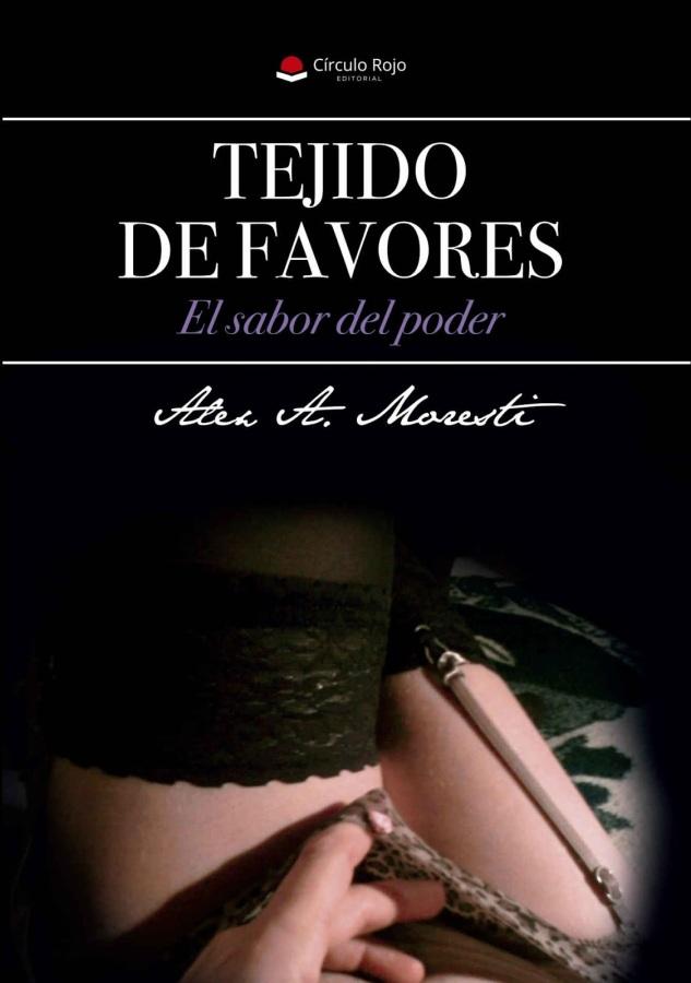 Reseña: Tejido de favores (El sabor del poder), de Alex A.Moresti.