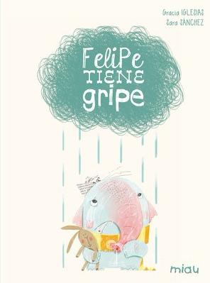 [Infantil y Juvenil] Felipe tiene gripe. EdicionesJaguar.