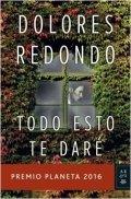 [Reseñas] Todo esto te daré. Dolores Redondo. Premio Planeta2016.
