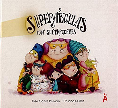[Infantil y Juvenil] Superabuelas con superpoderes. José Carlos Román – CristinaQuiles.