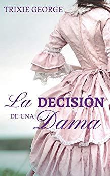 [Reseñas] La decisión de una dama, de TrixieGeorge.