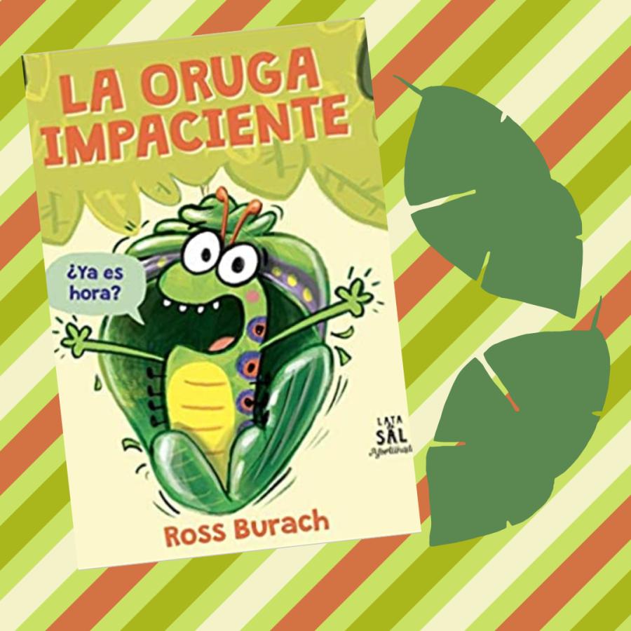 [Infantil y Juvenil] La oruga impaciente. Colección Afortunada de Lata deSal.